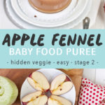Graphic for Post - Apple Fennel Baby Food Puree.- hidden veggie, easy, stage 2. Image of a clear bowl filled with baby food puree with produce surrounding it and a spoon in front with a bite for baby as well as another image of produce spread around on a cutting board and white table.