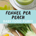 Graphic for Post - Fennel Pea Peach Baby Food Puree. Image is of a glass bowl filled with the homemade puree sitting on a cutting board next to an scrapped empty baby bowl of food while the other image is of a spread of produce on a cutting board.