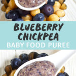 Graphic for post - Blueberry Chickpea Baby Food Puree. Images are of a spoon filled with a blueberry and chickpea homemade baby food puree.