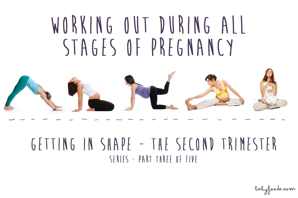 Working Out During All Stages Of Pregnancy Series The Second Trimester Baby Foode