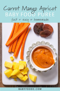 Graphic for post - Carrot, Mango, Apricot Baby Food Puree - Fast, Easy + homemade. Image is of a white cutting board with chopped produce on it and one small bowl filled with a creamy and thick baby food puree.