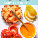 Graphic for post - Sweet Potato, Pear and Red Pepper Baby Food Puree. Image is of a white cutting board with a spread of produce on it with a bowl of smooth baby food.