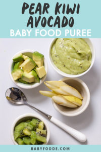 Graphic for post- pear kiwi avocado baby food puree with an image of a spread of food in small bowls and a smooth and creamy puree for baby.