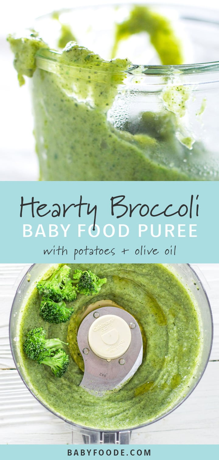 Graphic text - hearty broccoli baby food puree with potatoes and olive oil . Top picture is a side picture of a clear jar with the broccoli baby food recipe inside. The bottom picture of the broccoli baby food recipe inside of a food processor with a few broccoli florets scattered on top