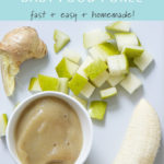 Graphic for post - banana, pear and ginger baby food puree - fast + easy + homemade with an image of a spread of produce and the baby food puree.