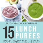 Graphic for post - 15 Lunch Purees your baby will love - fast - healthy - homemade. Images of baby food purees.