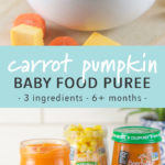 Graphic for post - carrot corn pumpkin baby food puree - homemade - stage 2 - 6+ months and up. Photo of a white bowl with a thick and creamy baby food puree.