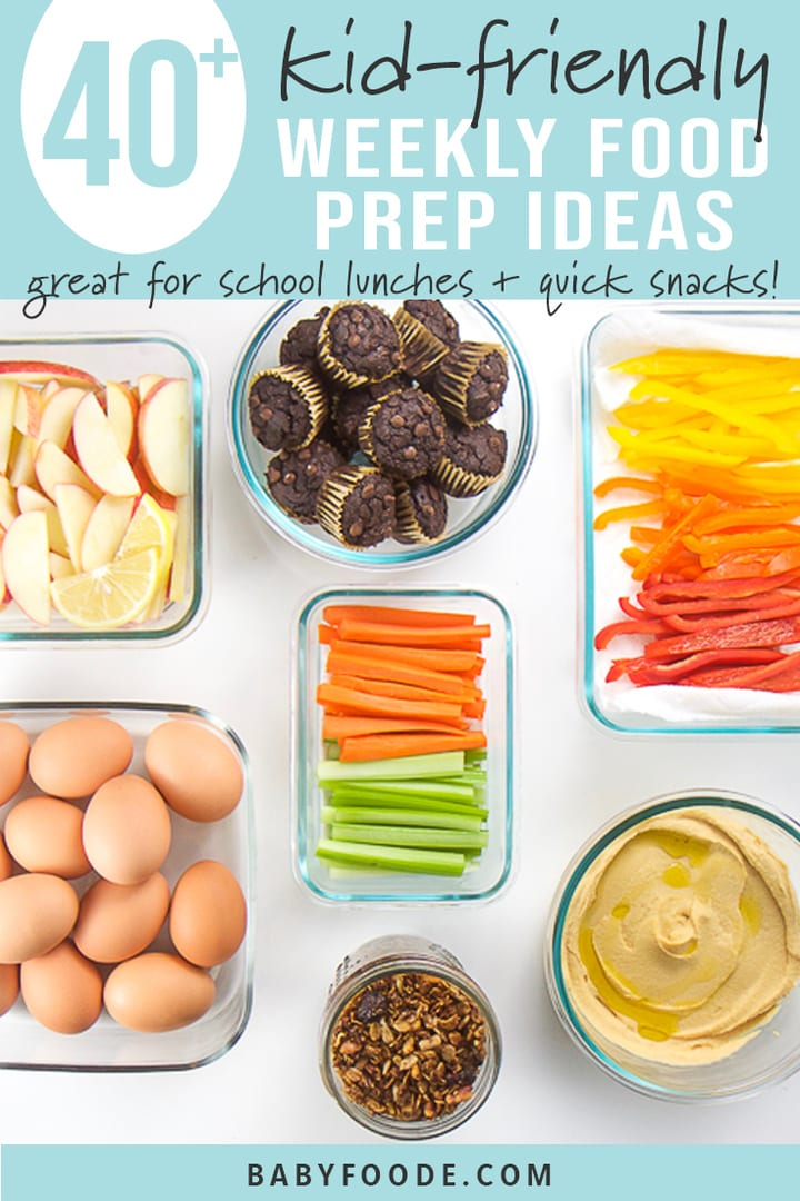 40 Kid Friendly Weekly Food Prep Ideas Perfect For School