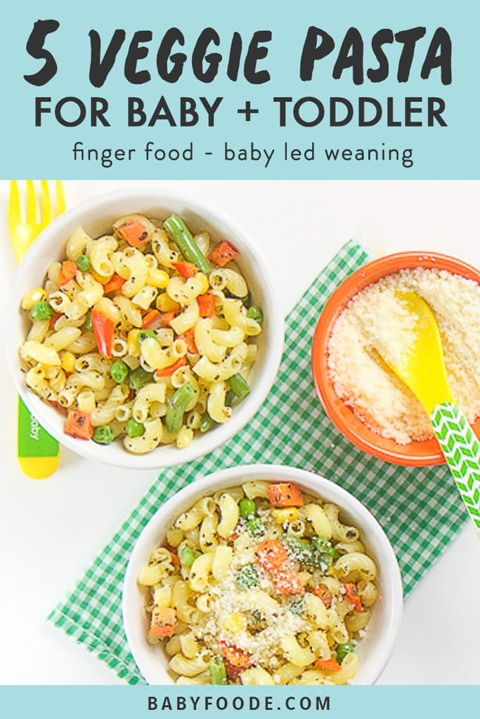 graphic text - 5 veggie pasta for baby + toddler, finger food - baby led weaning. Image - 2 white bowls filled with pasta and veggie sitting on top of a green and white napkin, small orange bowl sits off to the side filled with parmesan