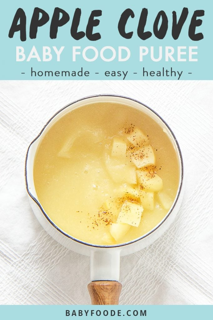graphic for post - text reads - apple clove baby food puree - homemade - easy - healthy. Image is of a small white saucepan on top of a white tablecloth filled with apple baby recipe and sprinkled with chunks of apples and cloves - baby food for 4 months and up