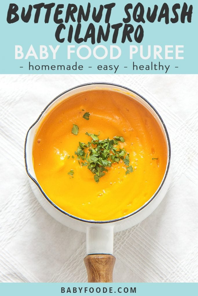 graphic for post - text reads butternut squash with cilantro baby food puree - homemade - easy - healthy. The image is of small white saucepan sitting on top of a white tablecloth, inside is a thick butternut squash baby puree with a sprinkle of chopped cilantro on top.