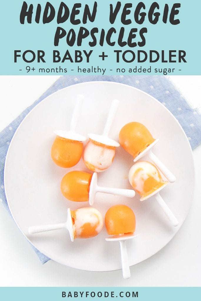 graphic for post - graphic text reads hidden veggie popsicles for baby and toddler - 9+ months - healthy - no added sugar. healthy toddler snack or treat. image show s white plate on top of a blue napkin. On the plate is 7 orange popsicles