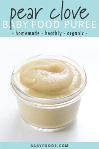 graphic for post - text reads pear clove baby food puree - homemade - healthy - organic. Image is of a small class jar with a smooth pear baby food puree inside
