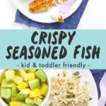 Graphic for post - text reads Crispy Seasoned Fish for Toddlers & Kids - family favorite - healthy - easy. Image is of Round white place with crispy white fish, rice and pineapple and avocado salad.