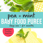 Pea and Mint Baby Food Puree - stage one - 4+ months and up. Images of final puree and ingredients used in it.
