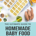 the ultimate guide to making homemade baby food - picture of a spread of produce and purees.