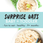 Graphic for post - surprise oatmeal for baby + toddler - fun to eat - healthy - 9+ months.