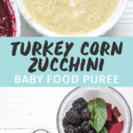 Graphic for post - Turkey, Corn, Zucchini Baby Food Pure with an image of 2 small white bowls full of summer baby food purees as well as a picture of 2 steamer baskets full of summer produce.