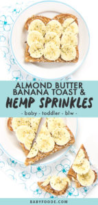 Graphic for post - almond butter banana toast and hemp sprinkles - baby - toddler - blw. With 2 images of the toast on top of a round plate.