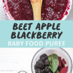 Graphic for post - Beet, apple and Blackberry Baby Food Pure with an image of 2 small white bowls full of summer baby food purees as well as a picture of 2 steamer baskets full of summer produce.