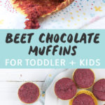 Graphic for Post - Beet Chocolate Muffins for Toddler + Kids. Image is of a Beet muffin half way unwrapped sitting on a napkin as well as an image of a plate full of muffins.