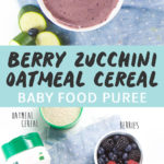 Graphic for post - Berry Zucchini Oatmeal Cereal Baby Food Puree. Image is of Bowl of purple baby breakfast cereal surrounded by produce as well as an image of produce on a white background.
