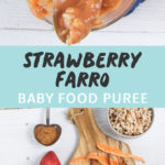 Graphic for Post - Strawberry Farro Baby Food Puree with an image of Clear jar will chunky strawberry Farro baby puree as well as an image of a Spread of produce on a cutting board and white wooden board.