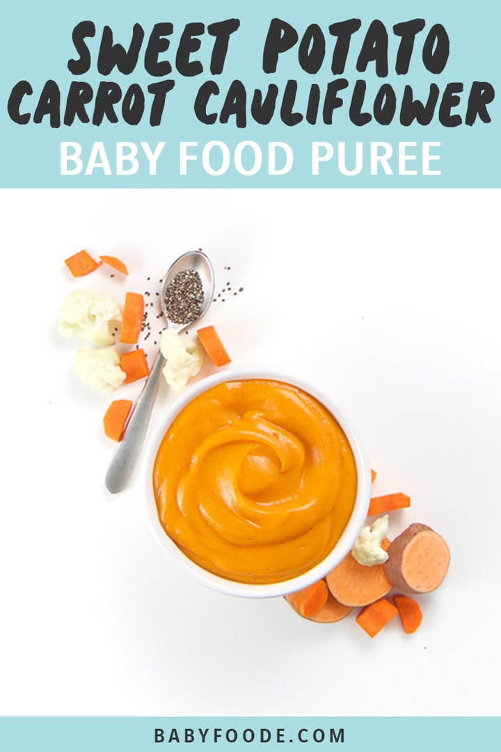 Graphic for Post - Sweet Potato, Carrot and Cauliflower Baby Food Puree with Chia seeds. A small white bowl filled with creamy nutrient rich homemade baby food puree with produce around it.