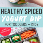 Graphic for Post - Healthy Spiced Yogurt Dip for toddlers + Kids - 4 simple ingredients. Image is of apples with a dip in the middle with a young kids hand reaching for it. and a school lunch with the dip in it.