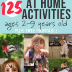 Graphic for Post - 125 At Home activities ages 2-9 years old - plus free printable - toddler - preschooler - kids with images of kids involved in a ton of fun activities.