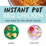 Graphic for Post - instant pot BBQ chicken - one meal for the whole family. Image is of an instant pot filled with healthy bbq chicken and plates showing how to serve this meal to toddler, picky eater, kids and adults.