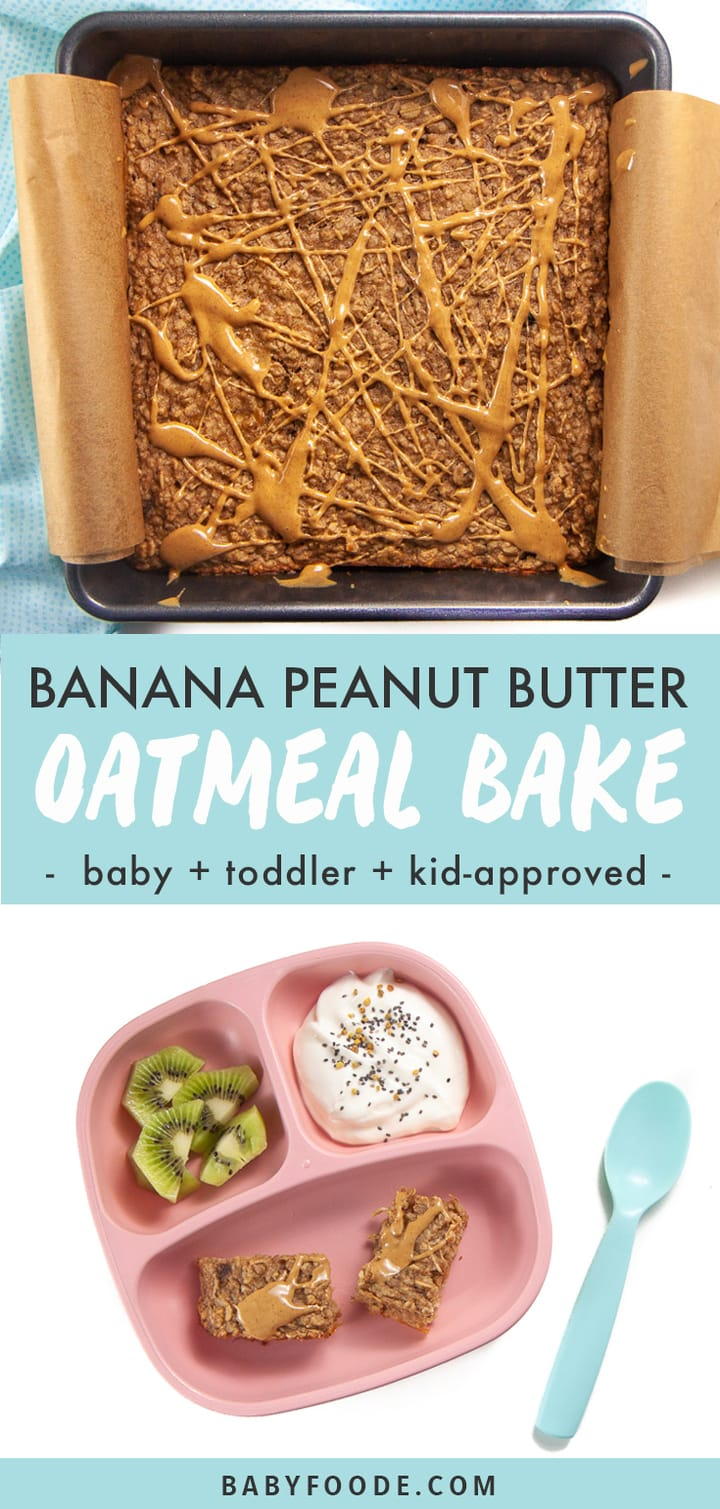 Graphic for post - banana peanut butter oatmeal bake - baby, toddler and kid-approved. Images are of a baking pan with the oat bake in it and another image of a plate with the oat bake and other healthy food options.