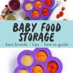 Graphic for post - baby food storage - best brands - tips - how to guide. With images of baby food storage and an unclose photo of a storage container filled with puree.