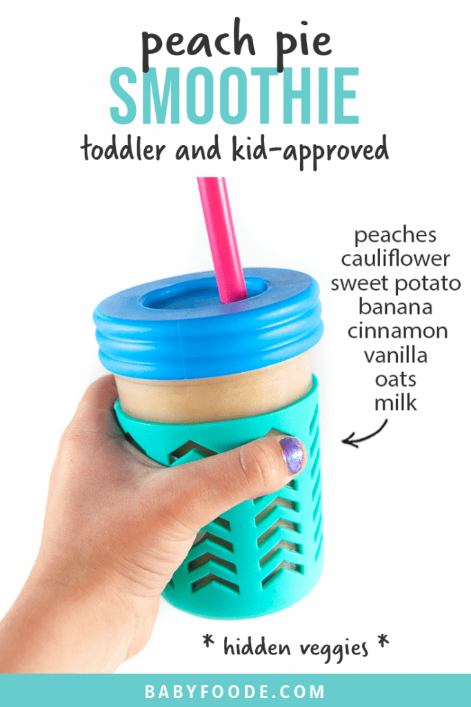 Graphic for post - peach pie smoothie - toddler and kid approved - hidden veggies with an image of a kids hand holding a colorful smoothie cup.
